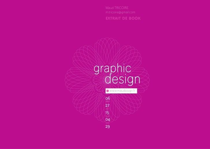 Maud TRICOIRE   m.tricoire@gmail.com   EXTRAIT DE BOOK     graphic   design   > www.maudesign.fr    06   27   15   04   29