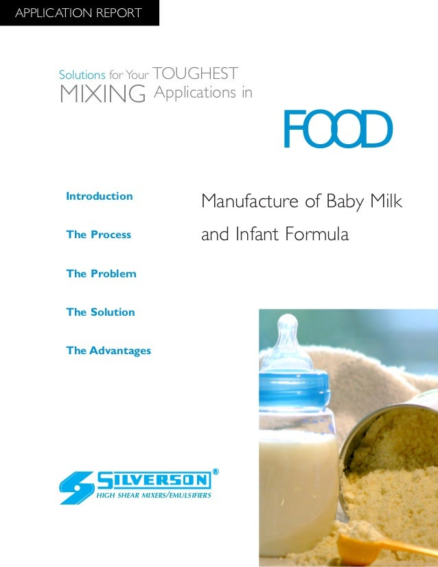 Manufacture of Baby Milk and Infant Formula The Advantages Introduction The Process The Problem The Solution HIGH SHEAR MI...