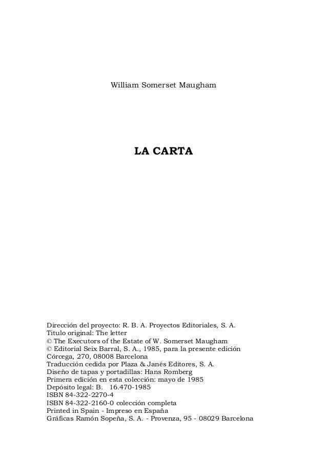 William Somerset Maugham LA CARTA Dirección del proyecto: R. B. A. Proyectos Editoriales, S. A. Titulo original: The lette...