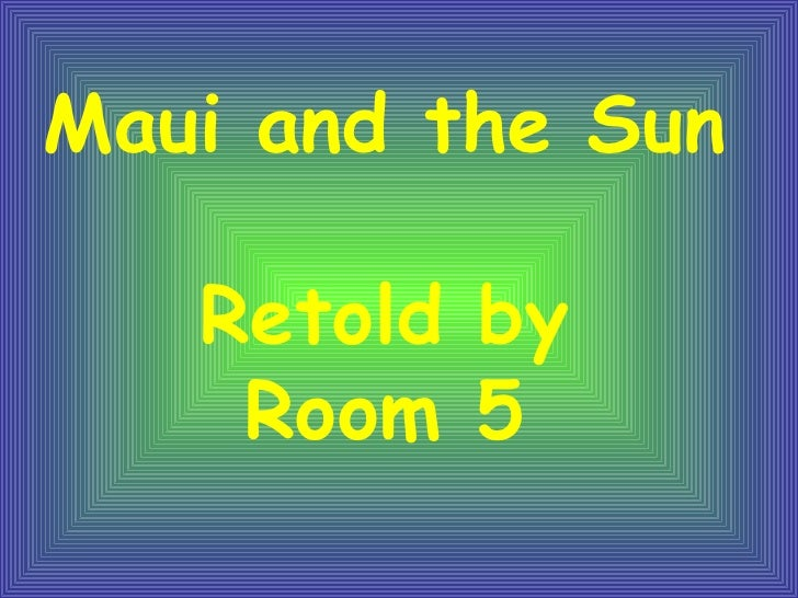 Maui and the Sun Retold by Room 5
