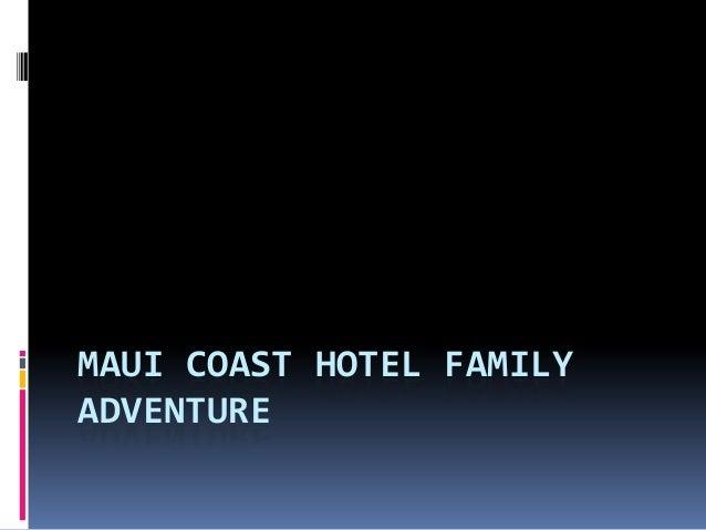 MAUI COAST HOTEL FAMILY ADVENTURE