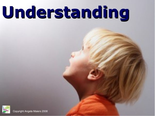 UnderstandingUnderstanding Copyright Angela Maiers 2008