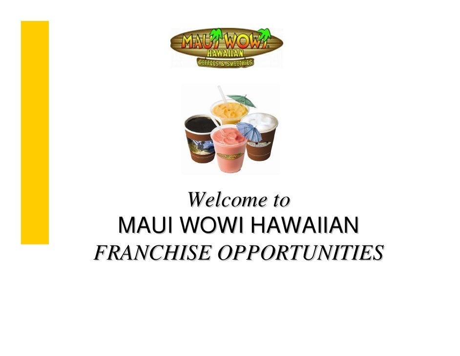 Welcome to   MAUI WOWI HAWAIIAN FRANCHISE OPPORTUNITIES