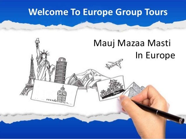tWelcome To Europe Group ToursMauj Mazaa MastiIn Europe