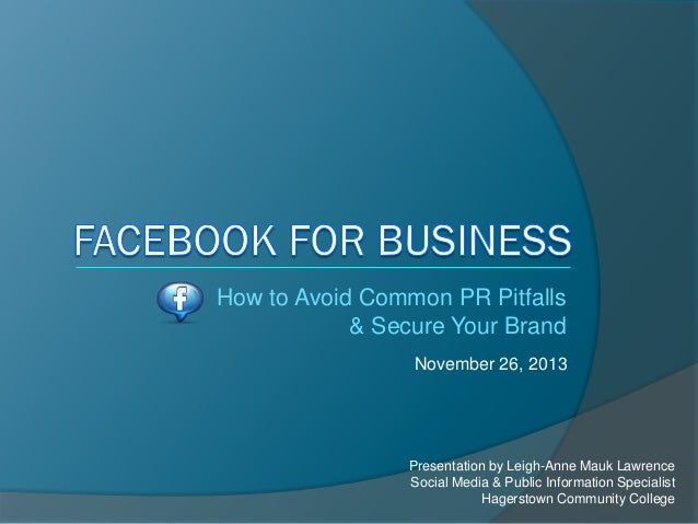 How to Avoid Common PR Pitfalls & Secure Your Brand November 26, 2013  Presentation by Leigh-Anne Mauk Lawrence Social Med...