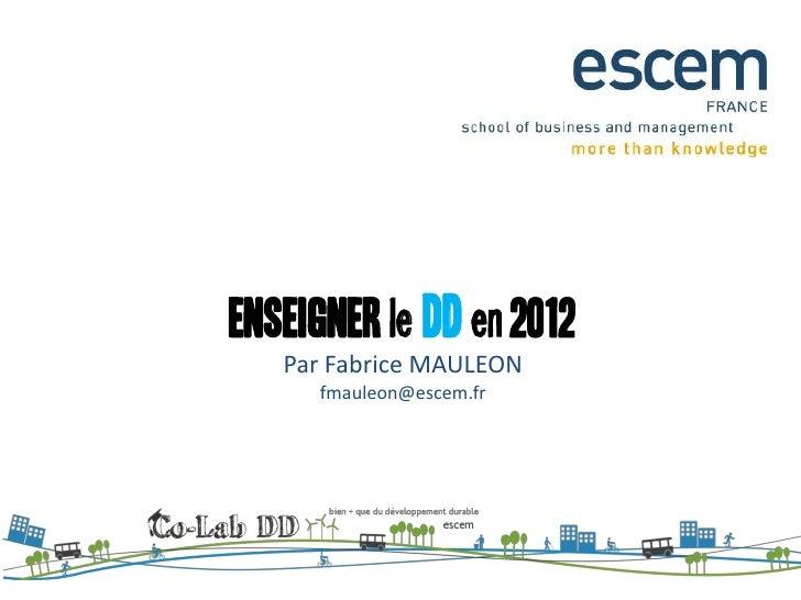 ENSEIGNER le DD en 2012   Par Fabrice MAULEON      fmauleon@escem.fr