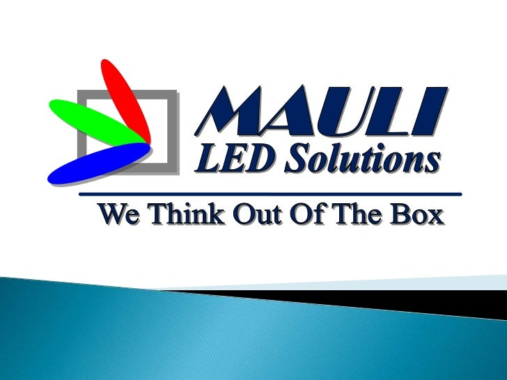 MAULI<br />LED Solutions<br />We Think Out Of The Box<br />