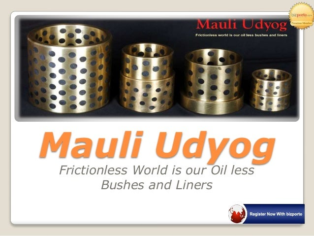 Mauli Udyog Frictionless World is our Oil less Bushes and Liners