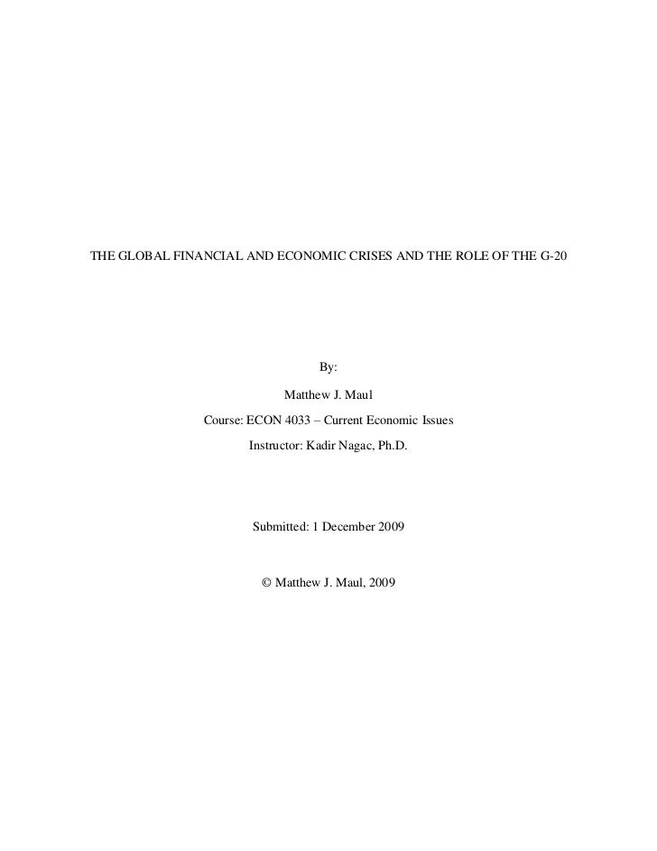 THE GLOBAL FINANCIAL AND ECONOMIC CRISES AND THE ROLE OF THE G-20<br />By:<br />Matthew J. Maul<br />Course: ECON 4033 – C...