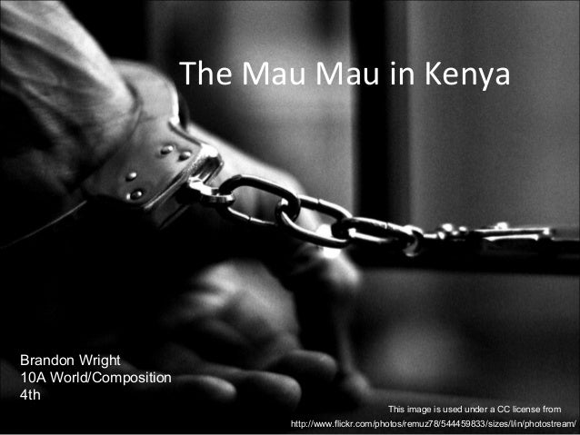 The Mau Mau in Kenya Brandon Wright 10A World/Composition 4th http://www.flickr.com/photos/remuz78/544459833/sizes/l/in/ph...