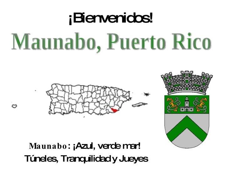 ¡Bienvenidos! Maunabo : ¡Azul, verde mar! Túneles, Tranquilidad y Jueyes Maunabo, Puerto Rico
