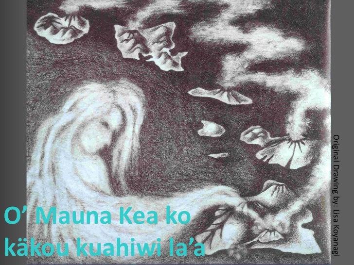 Original Drawing by: Lisa Koyanagi                   käkou kuahiwi la'a                   O' Mauna Kea ko