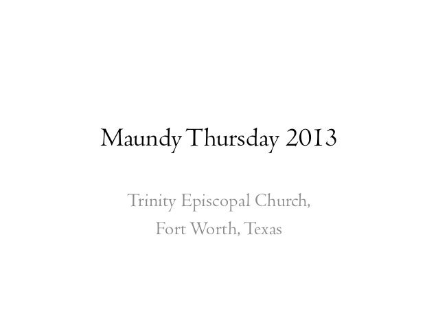 Maundy Thursday 2013  Trinity Episcopal Church,      Fort Worth, Texas