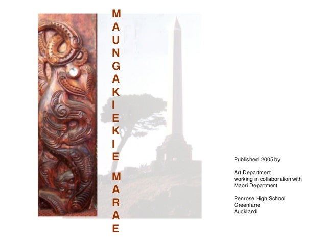 MAUNGAKIEKIE   Published 2005 by    Art DepartmentM   working in collaboration with    Maori DepartmentA    Penrose High S...