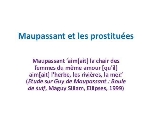Maupassant et les prostituées    Maupassant 'aim[ait] la chair des    femmes du même amour [quil]  aim[ait] lherbe, les ri...