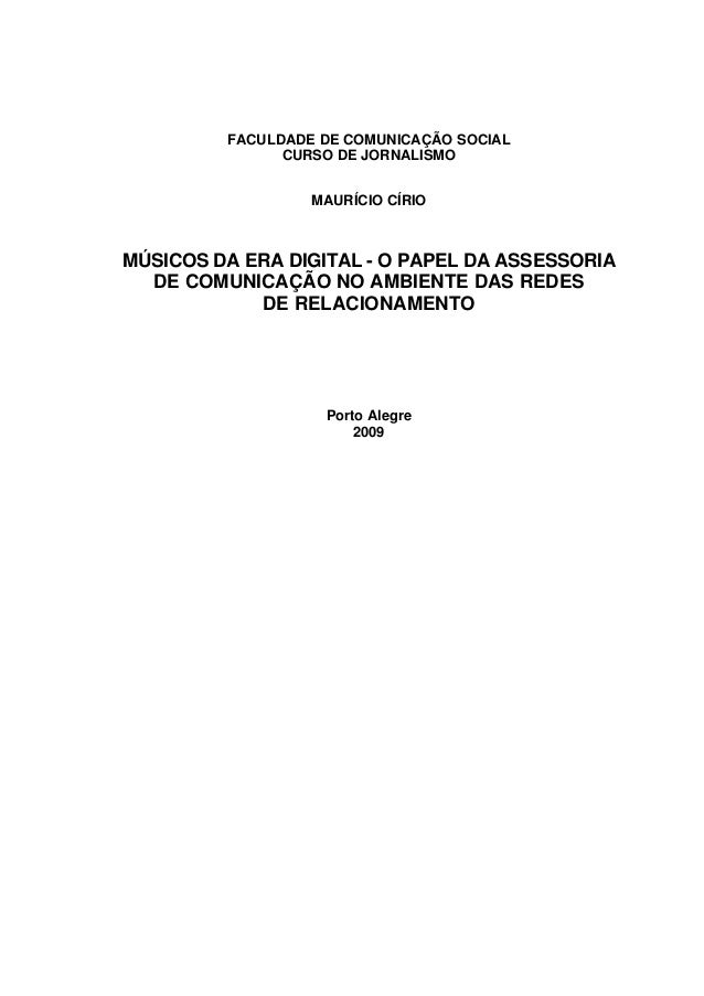 FACULDADE DE COMUNICAÇÃO SOCIAL CURSO DE JORNALISMO MAURÍCIO CÍRIO  MÚSICOS DA ERA DIGITAL - O PAPEL DA ASSESSORIA DE COMU...