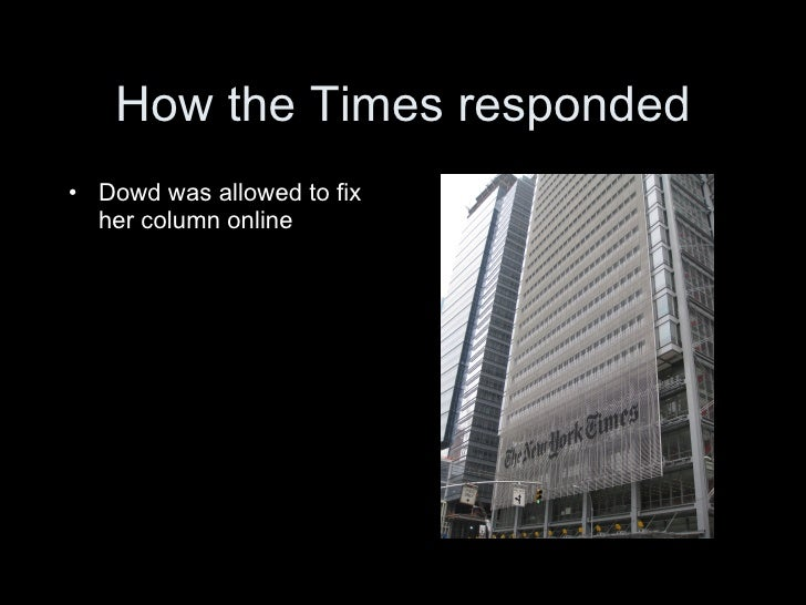 How the Times responded • Dowd was allowed to fix   her column online