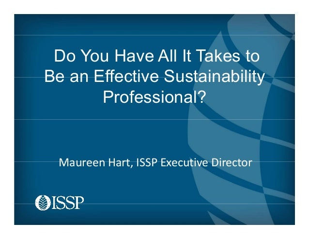 Do You Have All It Takes to Be an Effective Sustainability Professional? Maureen Hart, ISSP Executive Director