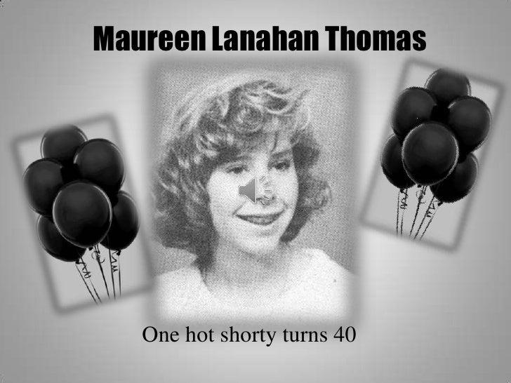 Maureen Lanahan Thomas<br />One hot shorty turns 40<br />