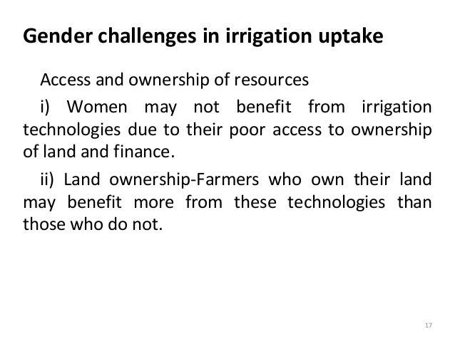 Gender challenges in irrigation uptake Access and ownership of resources i) Women may not benefit from irrigation technolo...