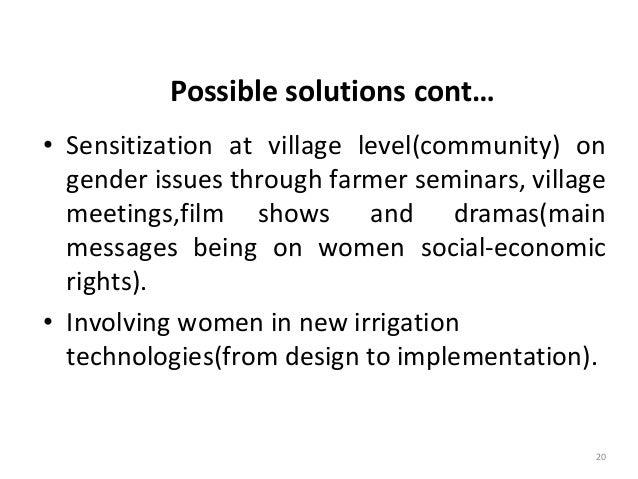 20 Possible solutions cont… • Sensitization at village level(community) on gender issues through farmer seminars, village ...