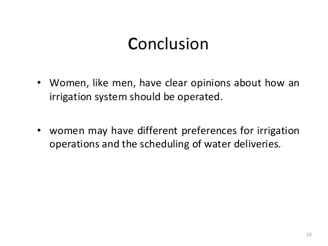 23 conclusion • Women, like men, have clear opinions about how an irrigation system should be operated. • women may have d...