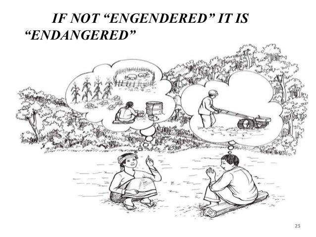 """23 IF NOT """"ENGENDERED"""" IT IS """"ENDANGERED"""" 25"""