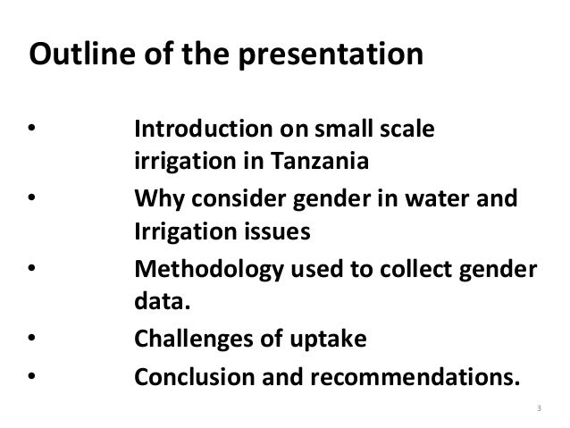 Outline of the presentation • Introduction on small scale irrigation in Tanzania • Why consider gender in water and Irriga...