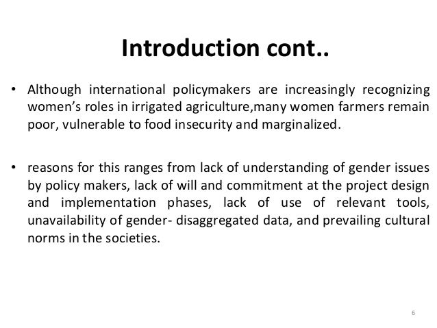 6 Introduction cont.. • Although international policymakers are increasingly recognizing women's roles in irrigated agricu...