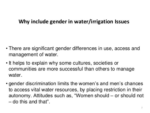 7 Why include gender in water/irrigation Issues • There are significant gender differences in use, access and management o...
