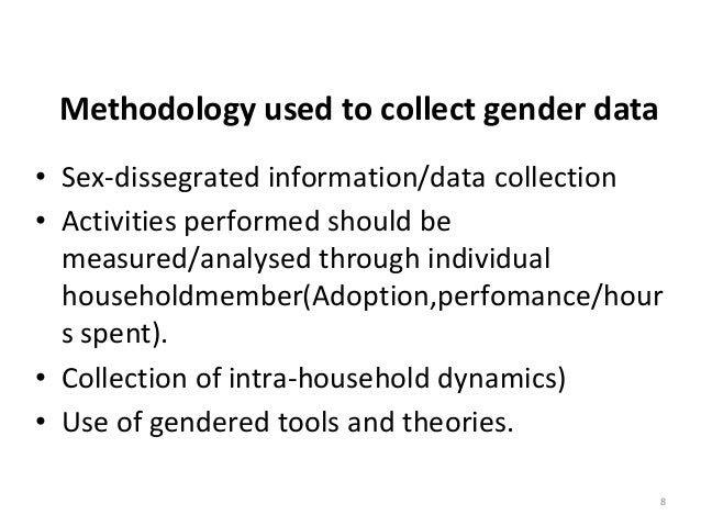 8 Methodology used to collect gender data • Sex-dissegrated information/data collection • Activities performed should be m...