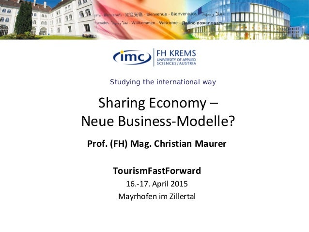 Studying the international way Sharing Economy – Neue Business-Modelle? Prof. (FH) Mag. Christian Maurer TourismFastForwar...