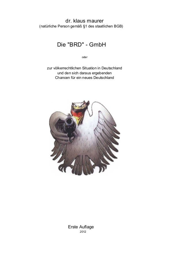 """dr. klaus maurer (natürliche Person gemäß §1 des staatlichen BGB) Die """"BRD"""" - GmbH oder zur völkerrechtlichen Situation in..."""
