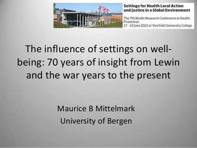 The influence of settings on well- being: 70 years of insight from Lewin and the war years to the present Maurice B Mittel...