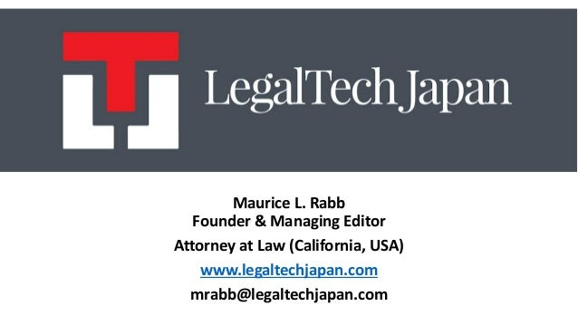 Maurice L. Rabb Founder & Managing Editor Attorney at Law (California, USA) www.legaltechjapan.com mrabb@legaltechjapan.com