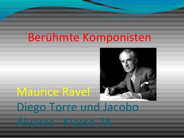 Berühmte Komponisten Maurice Ravel Diego Torre und Jacobo Álvarez Klasse 7A