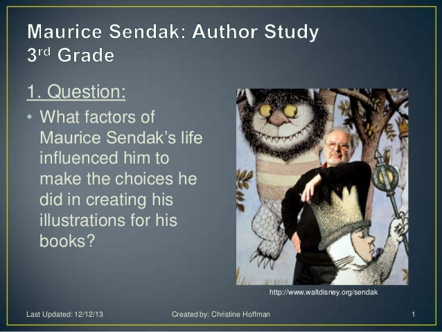 1. Question: • What factors of Maurice Sendak's life influenced him to make the choices he did in creating his illustratio...