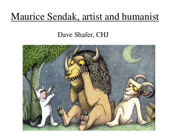 Maurice Sendak, artist and humanist Dave Shafer, CHJ