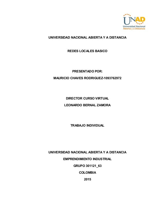 UNIVERSIDAD NACIONAL ABIERTA Y A DISTANCIA REDES LOCALES BASICO PRESENTADO POR: MAURICIO CHAVES RODRIGUEZ-1093762972 DIREC...