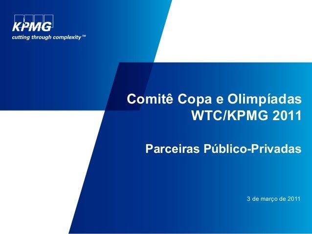 Comitê Copa e Olimpíadas        WTC/KPMG 2011  Parceiras Público-Privadas                  3 de março de 2011