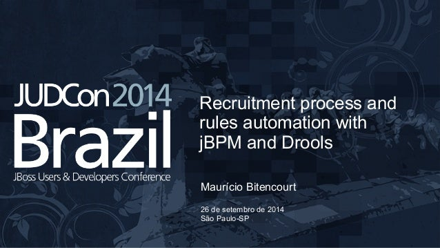 Recruitment process and  rules automation with  jBPM and Drools  Maurício Bitencourt  26 de setembro de 2014  São Paulo-SP