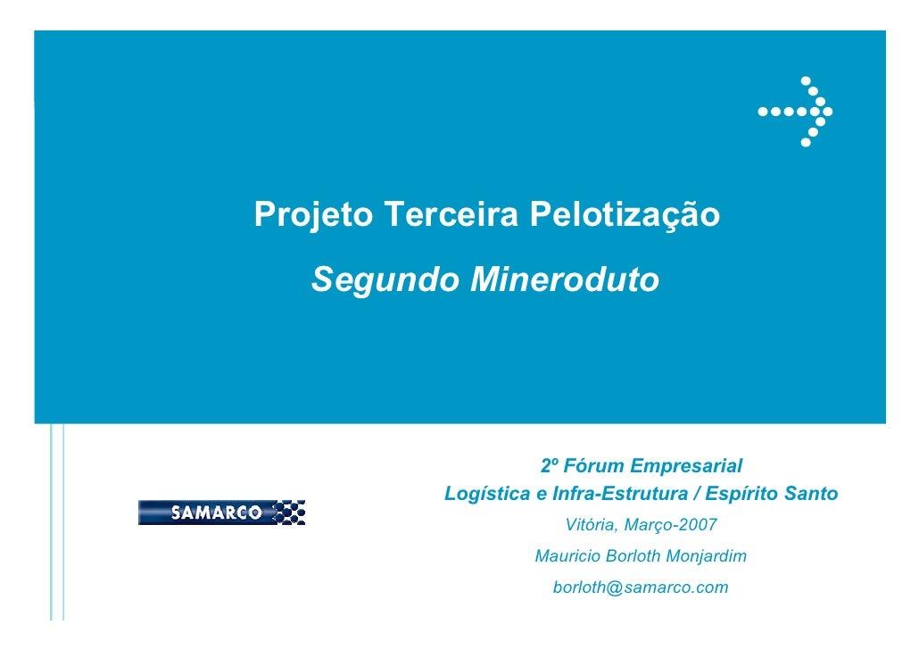 Projeto Terceira Pelotização    Segundo Mineroduto                          2º Fórum Empresarial            Logística e In...
