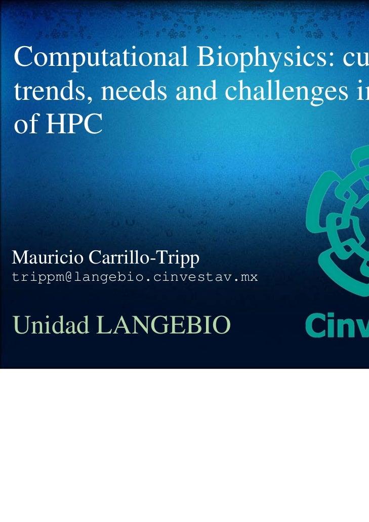 Computational Biophysics: currenttrends, needs and challenges in termsof HPCMauricio Carrillo-Tripptrippm@langebio.cinvest...