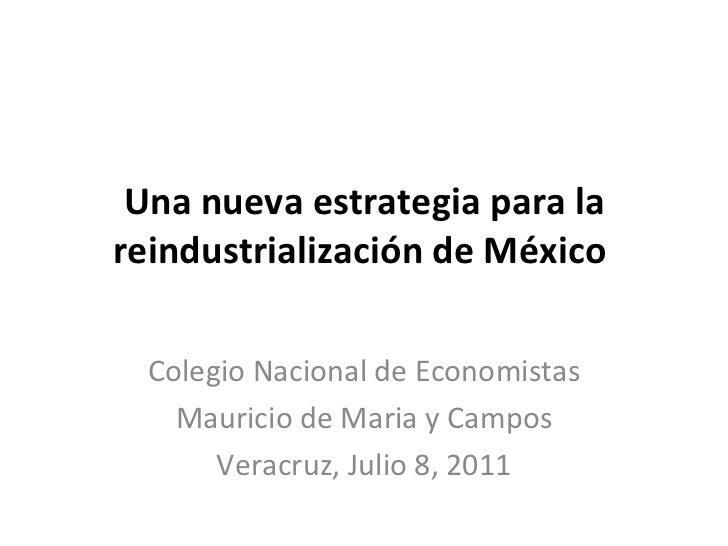 Una nueva estrategia para la reindustrialización de México  Colegio Nacional de Economistas Mauricio de Maria y Campos Ver...