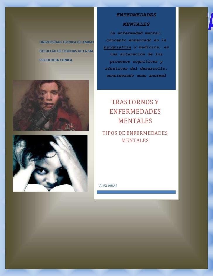 ALEX ARIASENFERMEDADES MENTALES             La enfermedad mental, concepto enmarcado en la psiquiatría y medicina, es una ...