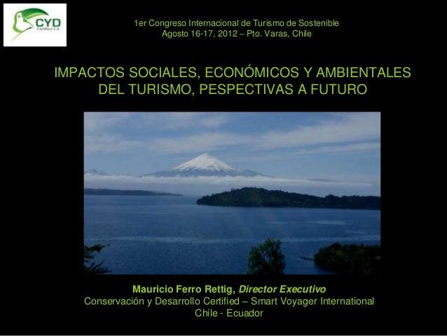 1er Congreso Internacional de Turismo de Sostenible                    Agosto 16-17, 2012 – Pto. Varas, ChileIMPACTOS SOCI...
