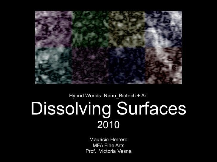 Hybrid Worlds: Nano_Biotech + Art   Dissolving Surfaces                2010            Mauricio Herrero              MFA F...