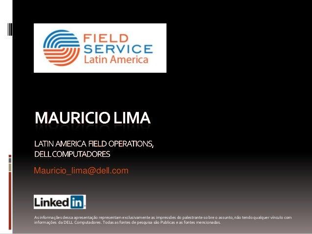 Mauricio_lima@dell.comAs informações dessa apresentação representam exclusivamente as impressões do palestrante so bre o a...