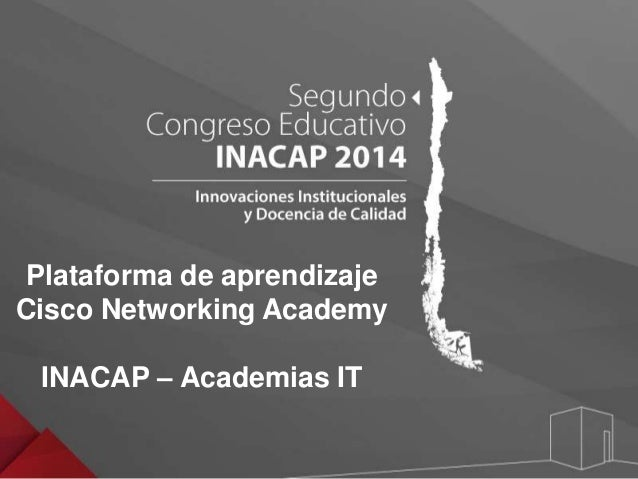 Plataforma de aprendizaje  Cisco Networking Academy  INACAP – Academias IT