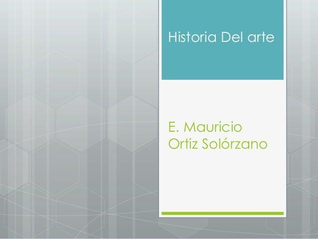 Historia Del arte  E. Mauricio Ortiz Solórzano